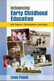 Influencing Early Childhood Education: Key Figures, Philosophies And Ideas ebook by Linda Pound