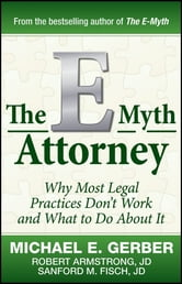 The E-Myth Attorney - Why Most Legal Practices Don't Work and What to Do About It ebook by Michael E. Gerber,Robert Armstrong J.D.,Sanford Fisch J.D.