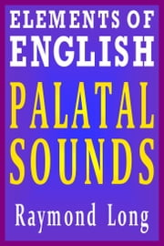 Elements of English: Palatal Sounds ebook by Raymond Long