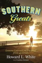Southern Greats: Lessons of Love and Life Learned on the Bluff ebook by Howard L. White, Candace J. Semien