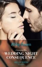 Claiming His Wedding Night Consequence (Mills & Boon Modern) (Conveniently Wed!, Book 9) ekitaplar by Abby Green