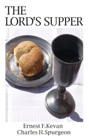 The Lord's Supper ebook by Ernest F  Kevan,Charles H  Spurgeon