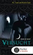 Versucht - House of Night ebook by P.C. Cast, Kristin Cast, Christine Blum