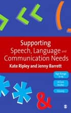 Supporting Speech, Language & Communication Needs ebook by Kate Ripley,Jenny Barrett