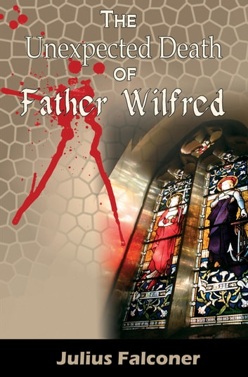 The Unexpected Death of Father Wilfred ebook by Julius Falconer