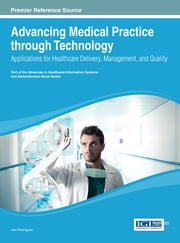 Advancing Medical Practice through Technology - Applications for Healthcare Delivery, Management, and Quality ebook by Joel J.P.C. Rodrigues