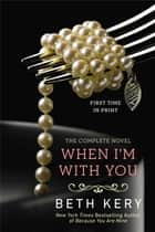 When I'm With You - A Because You Are Mine Novel ebook by Beth Kery