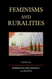 Feminisms and Ruralities ebook by Barbara Pini,Berit Brandth,Jo Little,Jenny Barker Devine,Lia Bryant,Anne Byrne,Kate Cairns,Nata Duvvury,Sara Egge,Gro Follo,Marit S. Haugen,Julie C. Keller,Belinda Leach,Mona Livholts,Susan Machum,Áine Macken-Walsh,Nicole Power,Jennifer Rogers-Brown,Sally Shortall,Maarit Sireni,Tanya Watson,Imelda Whelehan