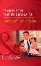 Twins For The Billionaire (Mills & Boon Desire) (Billionaires and Babies, Book 89) ebook by Sarah M. Anderson