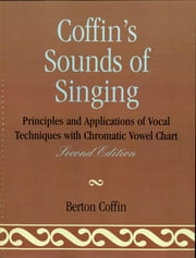 Coffin's Sounds of Singing - Principles and Applications of Vocal Techniques with Chromatic Vowel Chart ebook by Berton Coffin