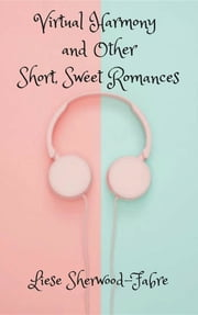 Virtual Harmony, and Other Short, Sweet Romances ebook by Liese Sherwood-Fabre