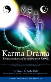 Karma Drama: Reincarnation and Re-setting your Karma ebook by Dr Stuart R Rolls