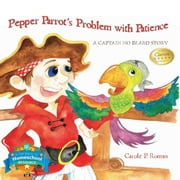 Pepper Parrot's Problem with Patience - A Captain No Beard Story ebook by Carole P. Roman
