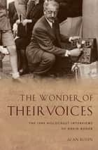 The Wonder of Their Voices - The 1946 Holocaust Interviews of David Boder ebook by Alan Rosen