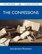 The Confessions - The Original Classic Edition ekitaplar by Rousseau Jean