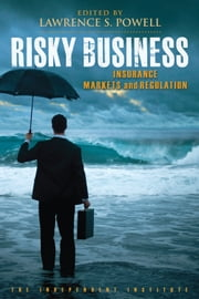 Risky Business - Insurance Markets and Regulation ebook by Lawrence S. Powell