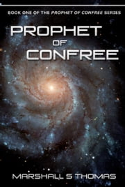 Prophet of ConFree - Book One of The Prophet of ConFree Series ebook by Marshall S Thomas
