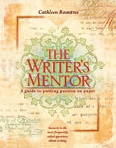 The Writer's Mentor - A Guide to Putting Passion on Paper ebook by Rountree, Cathleen