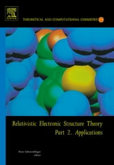 Relativistic Electronic Structure Theory - Part 2. Applications ebook by Peter Schwerdtfeger