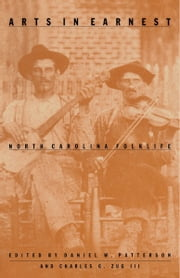 Arts in Earnest - North Carolina Folklife ebook by Daniel W. Patterson,Charles G. Zugg III