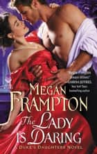 The Lady Is Daring - A Duke's Daughters Novel ebook by Megan Frampton