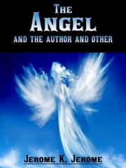The Angel And The Author And Others ebook by Jerome K. Jerome