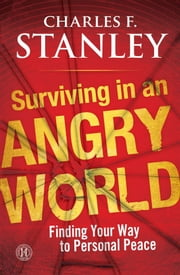 Surviving in an Angry World - Finding Your Way to Personal Peace ebook by Charles F. Stanley