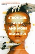 Stronger, Faster, and More Beautiful ebook by Arwen Elys Dayton