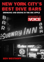 New York City's Best Dive Bars - Drinking and Diving in the Big Apple ebook by Ben Westhoff