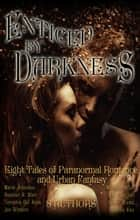 Enticed by Darkness: Eight Tales of Paranormal Romance and Urban Fantasy ebook by Marie Johnston, Heather R. Blair, Veronica Del Rosa,...