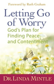 Letting Go of Worry - God's Plan for Finding Peace and Contentment ebook by Linda Mintle