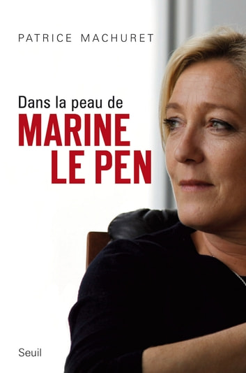 Dans la peau de Marine Le Pen ebook by Patrice Machuret