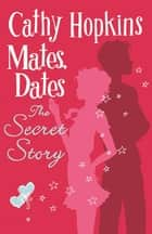 Mates, Dates and The Secret Story ebook by Cathy Hopkins