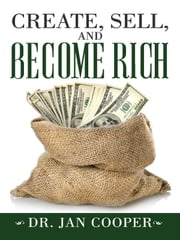 Create, Sell, and Become Rich ebook by Dr. Jan Cooper
