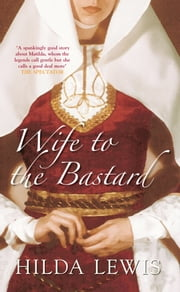 Wife to the Bastard ebook by Hilda Lewis