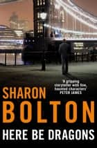 Here Be Dragons - A Short Story ebook by Sharon Bolton