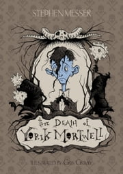 The Death of Yorik Mortwell ebook by Stephen Messer,Gris Grimly