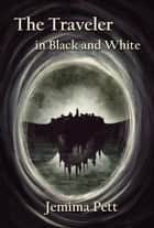 The Traveler in Black and White ebook by Jemima Pett