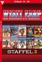 Wyatt Earp Staffel 3 - Western - E-Book 21-30 ebook by William Mark