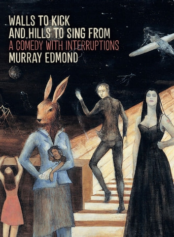 Walls to Kick and Hills to Sing From - A Comedy with Interruptions ebook by Murray Edmond