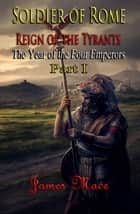 Soldier of Rome: Reign of the Tyrants - The Year of the Four Emperors - Part I ebook by James Mace