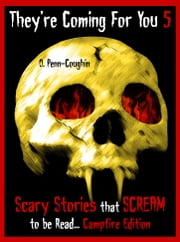They're Coming For You 5: Scary Stories that Scream to be Read... Campfire Edition ebook by O. Penn-Coughin