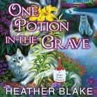 One Potion in the Grave audiobook by Heather Blake