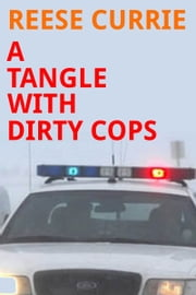 A Tangle With Dirty Cops ebook by Reese Currie
