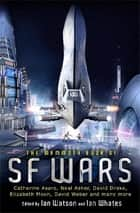 The Mammoth Book of SF Wars ebook by Ian Watson, Ian Whates