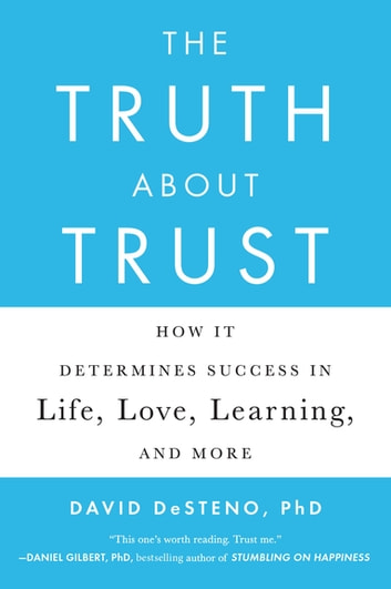 The Truth About Trust - How It Determines Success in Life, Love, Learning, and More ebook by David DeSteno