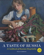 A Taste of Russia: A Cookbook of Russia Hospitality ebook by Goldstein, Darra