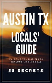 Austin Locals Travel Guide 2017 - 55 Secrets ebook by Antonio Araujo