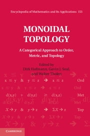 Monoidal Topology - A Categorical Approach to Order, Metric, and Topology ebook by Dirk Hofmann,Gavin J. Seal,Walter Tholen