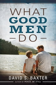What Good Men Do ebook by David S. Baxter